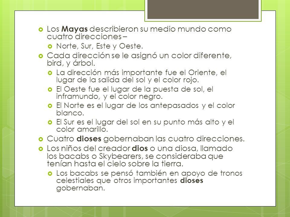 Los Mayas describieron su medio mundo como cuatro direcciones – Norte, Sur, Este y Oeste. Cada dirección se le asignó un color diferente, bird, y árbo