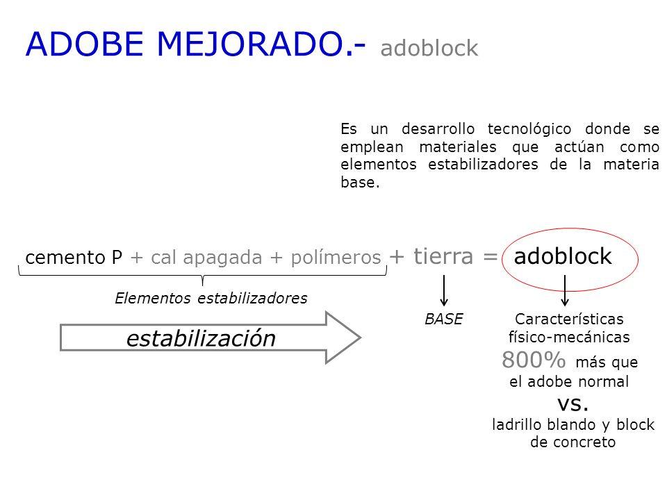 ADOBE MEJORADO.- adoblock Es un desarrollo tecnológico donde se emplean materiales que actúan como elementos estabilizadores de la materia base. cemen
