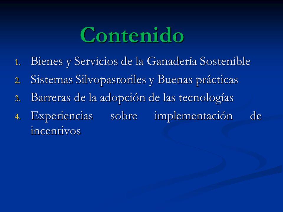 Contenido 1. Bienes y Servicios de la Ganadería Sostenible 2. Sistemas Silvopastoriles y Buenas prácticas 3. Barreras de la adopción de las tecnología