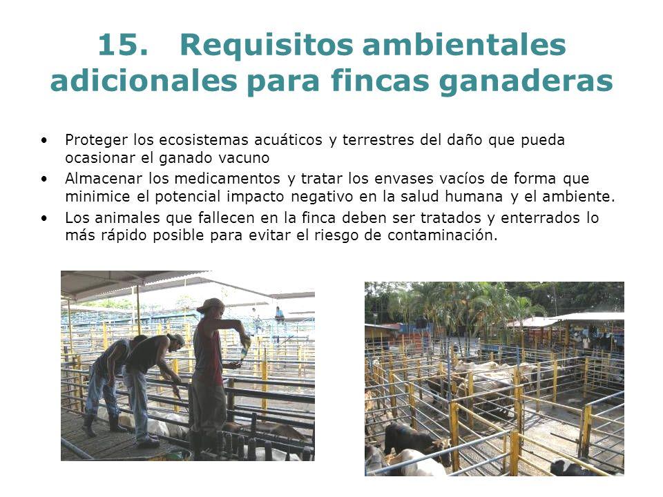 15. Requisitos ambientales adicionales para fincas ganaderas Proteger los ecosistemas acuáticos y terrestres del daño que pueda ocasionar el ganado va