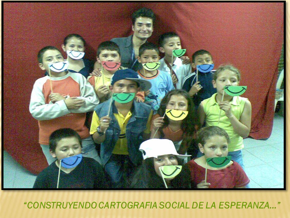 CONSTRUYENDO CARTOGRAFIA SOCIAL DE LA ESPERANZA…