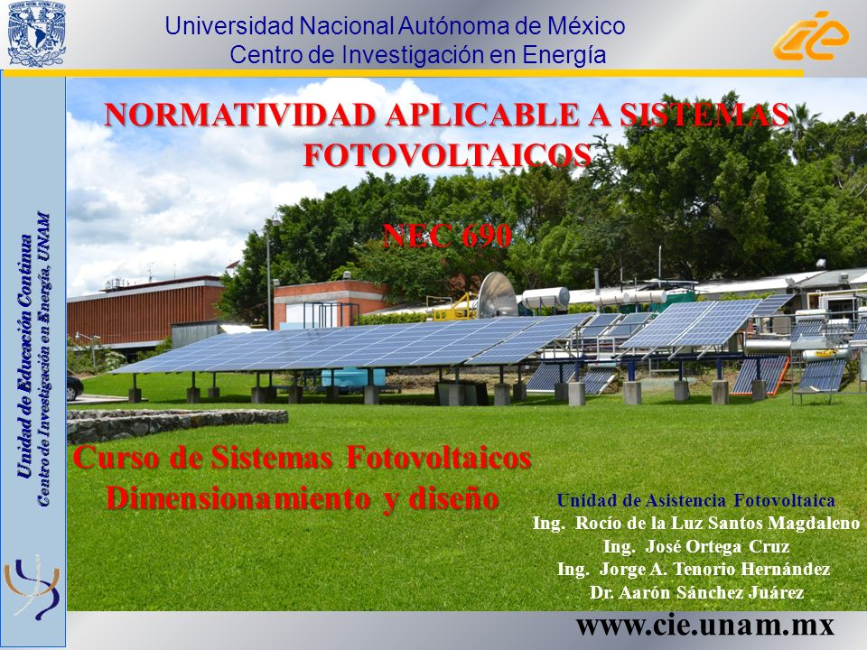Unidad de Educación Continua Centro de Investigación en Energía, UNAM www.cie.unam.mx NORMATIVIDAD APLICABLE A SISTEMAS FOTOVOLTAICOS NEC 690 Universi