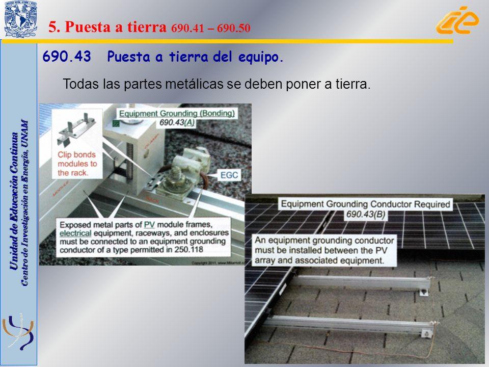 Unidad de Educación Continua Centro de Investigación en Energía, UNAM 690.43 Puesta a tierra del equipo. Todas las partes metálicas se deben poner a t