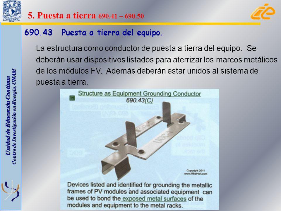 Unidad de Educación Continua Centro de Investigación en Energía, UNAM 690.43 Puesta a tierra del equipo. La estructura como conductor de puesta a tier
