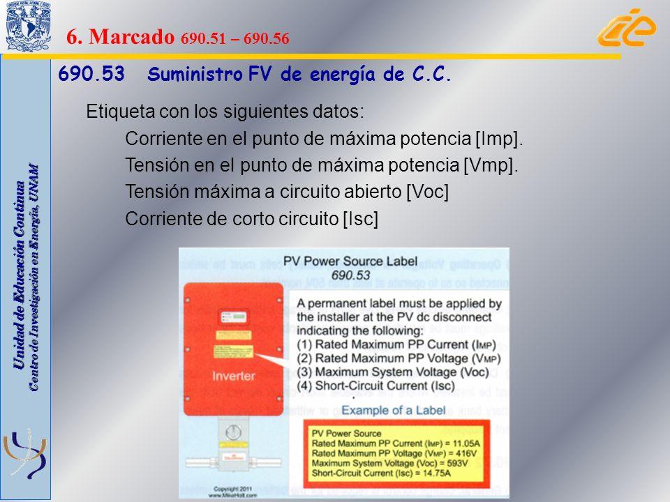 Unidad de Educación Continua Centro de Investigación en Energía, UNAM 690.53 Suministro FV de energía de C.C. Etiqueta con los siguientes datos: Corri