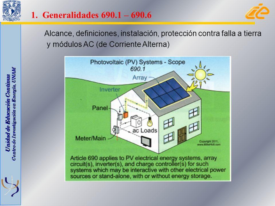 Unidad de Educación Continua Centro de Investigación en Energía, UNAM 690.3 Otros Artículos En caso de diferir con otros artículos aplicar los requisitos del 690 y en caso de interconexión aplicar requisitos del 705.