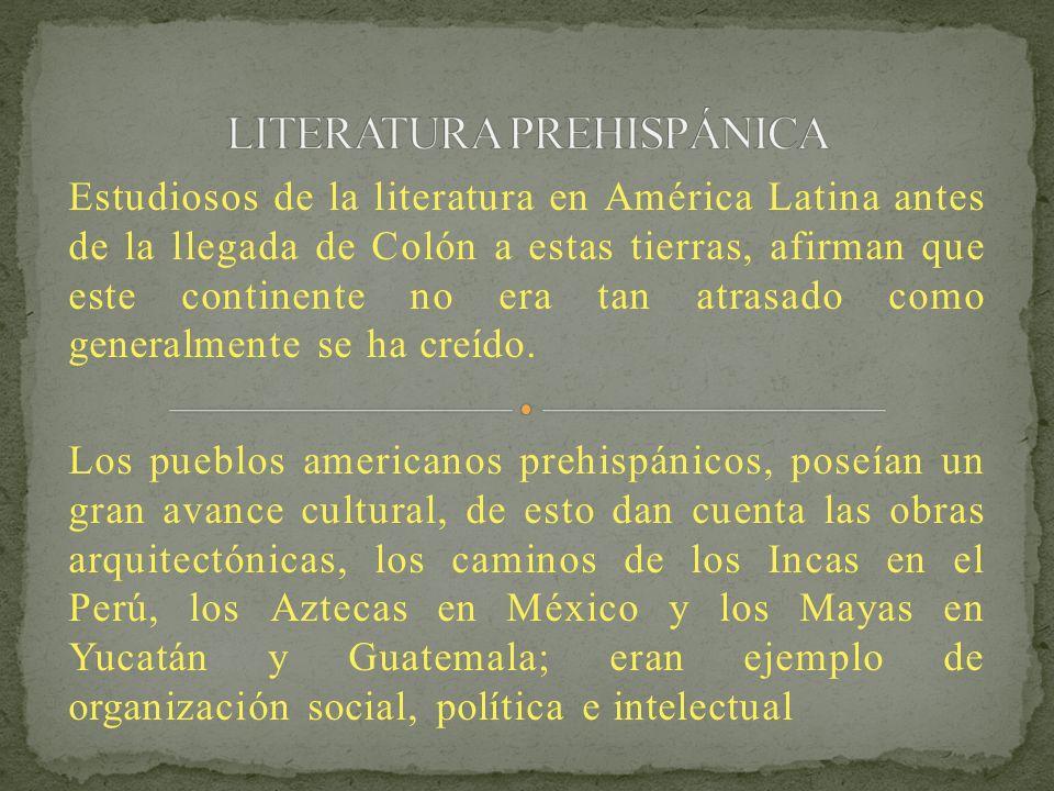 Estudiosos de la literatura en América Latina antes de la llegada de Colón a estas tierras, afirman que este continente no era tan atrasado como gener