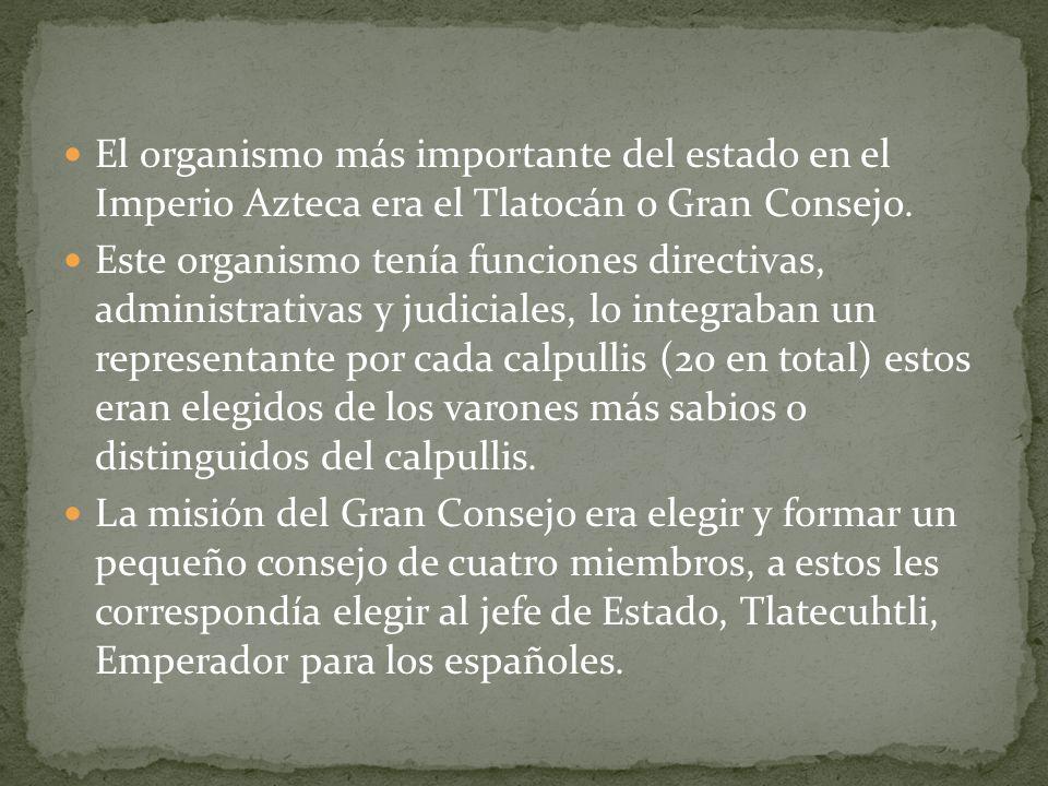 El organismo más importante del estado en el Imperio Azteca era el Tlatocán o Gran Consejo. Este organismo tenía funciones directivas, administrativas