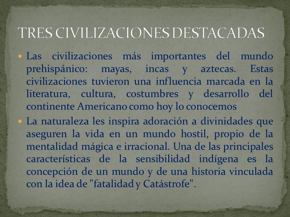 Las civilizaciones más importantes del mundo prehispánico: mayas, incas y aztecas. Estas civilizaciones tuvieron una influencia marcada en la literatu