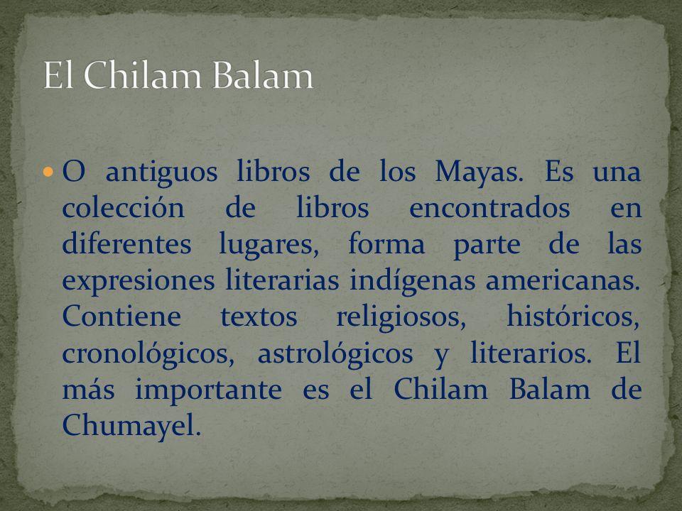 O antiguos libros de los Mayas. Es una colección de libros encontrados en diferentes lugares, forma parte de las expresiones literarias indígenas amer