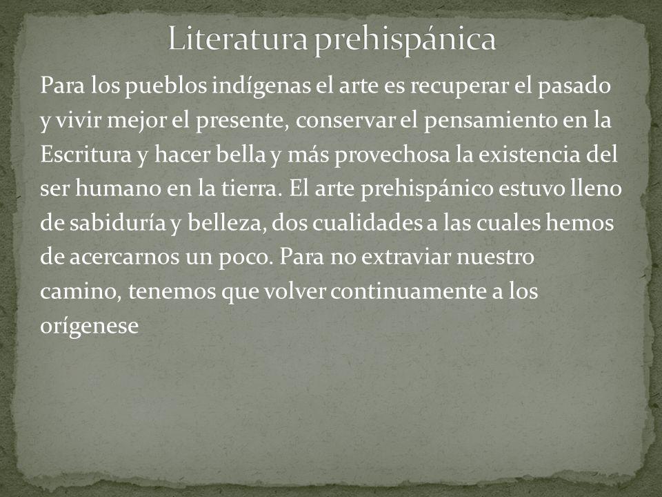 Para los pueblos indígenas el arte es recuperar el pasado y vivir mejor el presente, conservar el pensamiento en la Escritura y hacer bella y más prov