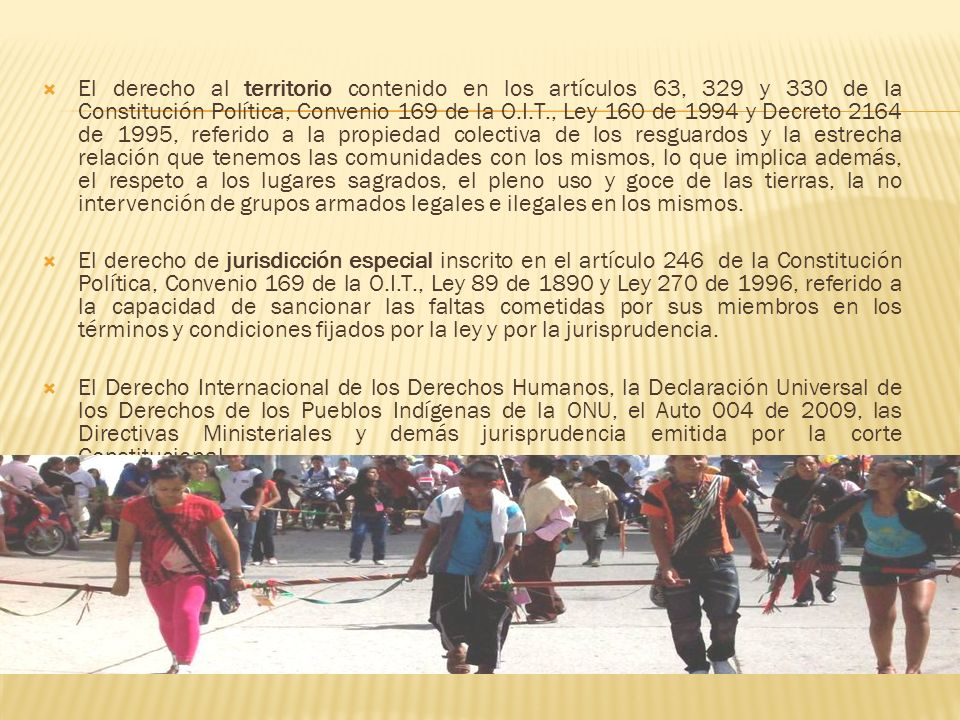 El derecho al territorio contenido en los artículos 63, 329 y 330 de la Constitución Política, Convenio 169 de la O.I.T., Ley 160 de 1994 y Decreto 21
