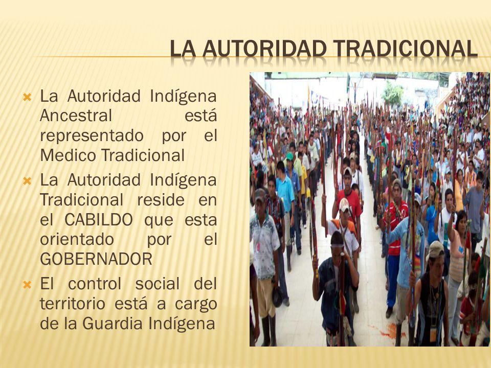 La Autoridad Indígena Ancestral está representado por el Medico Tradicional La Autoridad Indígena Tradicional reside en el CABILDO que esta orientado