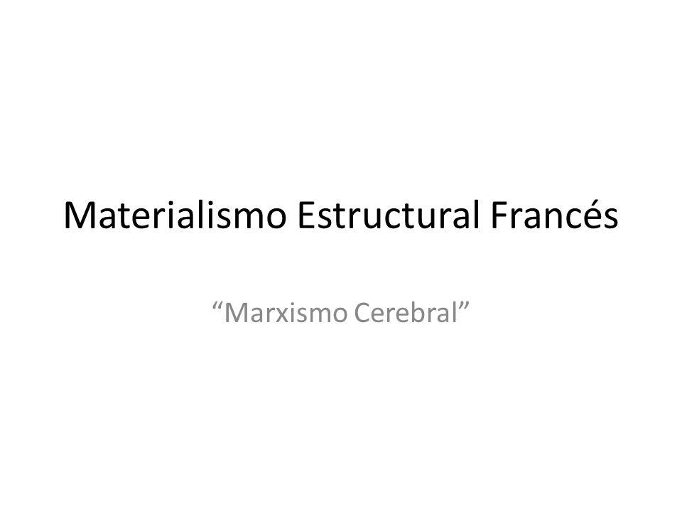 Materialismo Estructural Francés Marxismo Cerebral