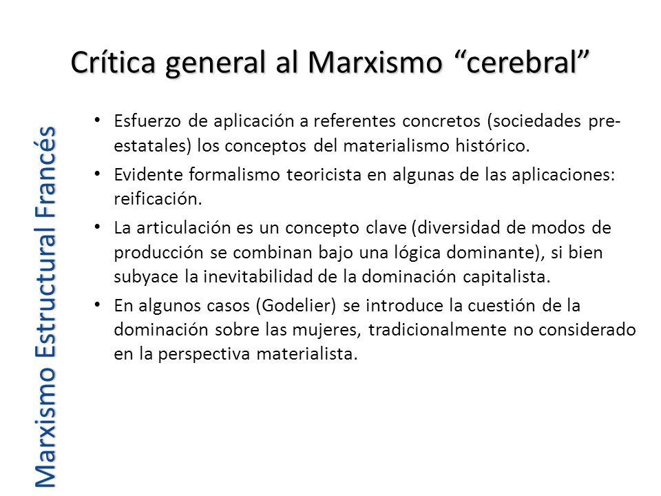 Crítica general al Marxismo cerebral Esfuerzo de aplicación a referentes concretos (sociedades pre- estatales) los conceptos del materialismo históric