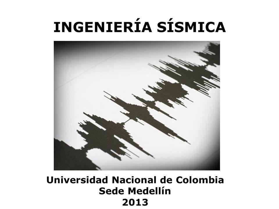 INGENIERÍA SÍSMICA Universidad Nacional de Colombia Sede Medellín 2013