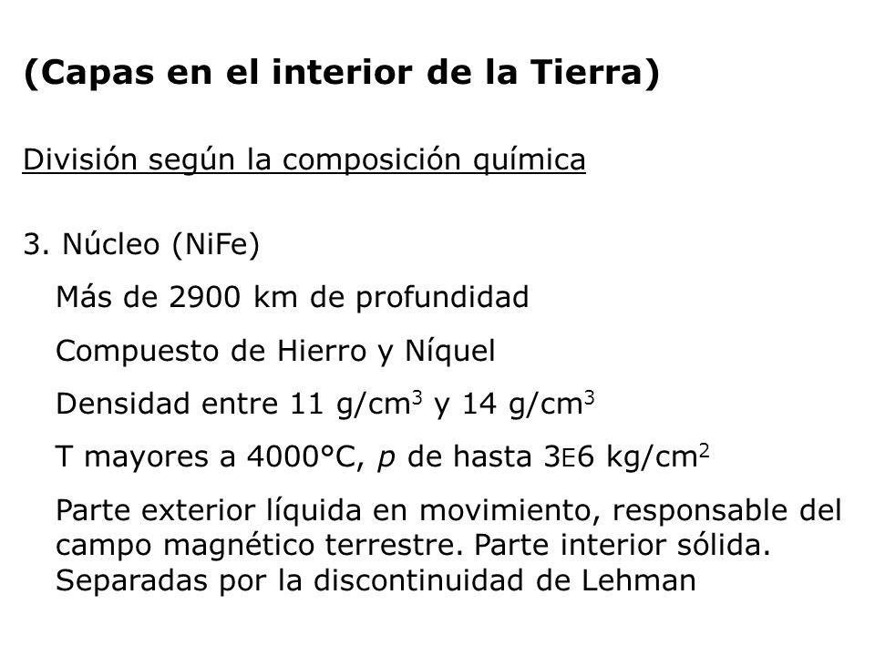 (Capas en el interior de la Tierra) División según la composición química 3. Núcleo (NiFe) Más de 2900 km de profundidad Compuesto de Hierro y Níquel