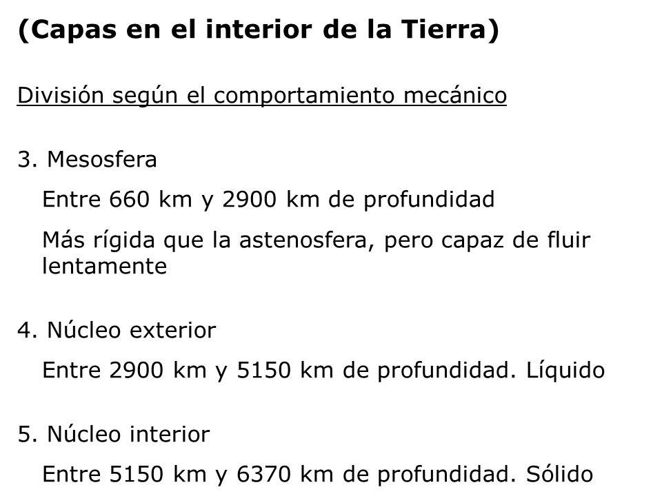 (Capas en el interior de la Tierra) División según el comportamiento mecánico 3. Mesosfera Entre 660 km y 2900 km de profundidad Más rígida que la ast