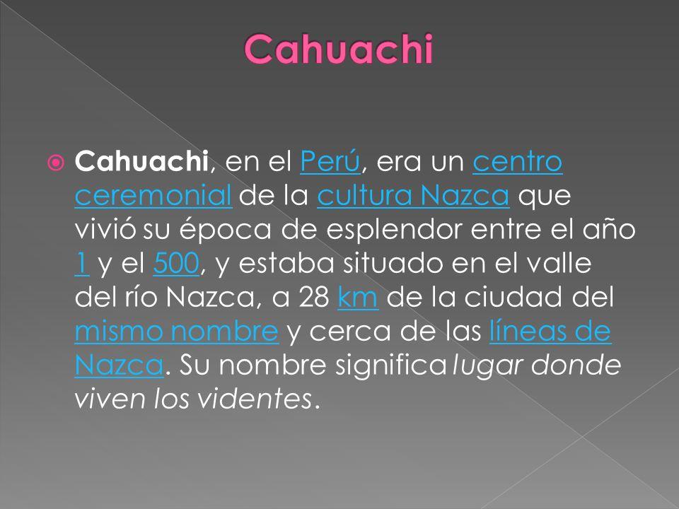 Cahuachi, en el Perú, era un centro ceremonial de la cultura Nazca que vivió su época de esplendor entre el año 1 y el 500, y estaba situado en el val