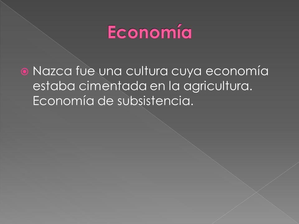 Nazca fue una cultura cuya economía estaba cimentada en la agricultura. Economía de subsistencia.