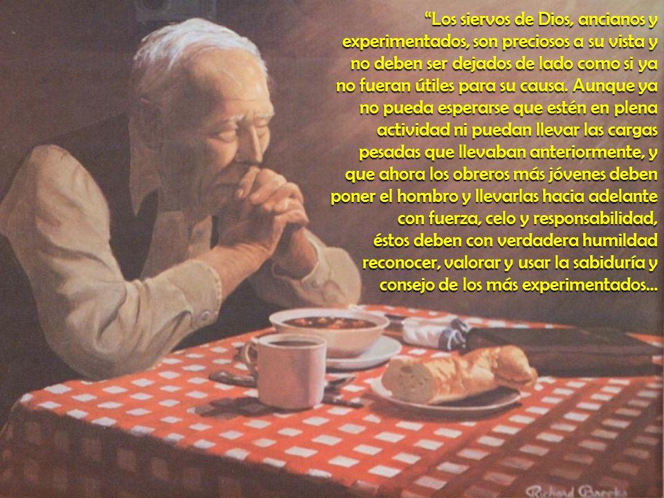 Los siervos de Dios, ancianos y experimentados, son preciosos a su vista y no deben ser dejados de lado como si ya no fueran útiles para su causa. Aun