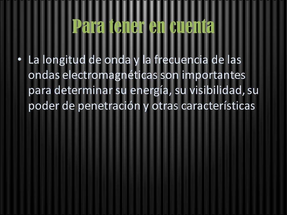 Para tener en cuenta La longitud de onda y la frecuencia de las ondas electromagnéticas son importantes para determinar su energía, su visibilidad, su