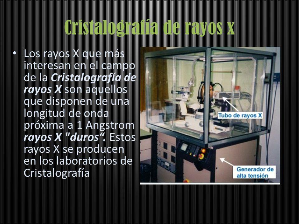 Cristalografía de rayos x Los rayos X que más interesan en el campo de la Cristalografía de rayos X son aquellos que disponen de una longitud de onda