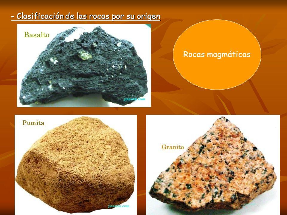 - Clasificación de las rocas por su origen Rocas magmáticas