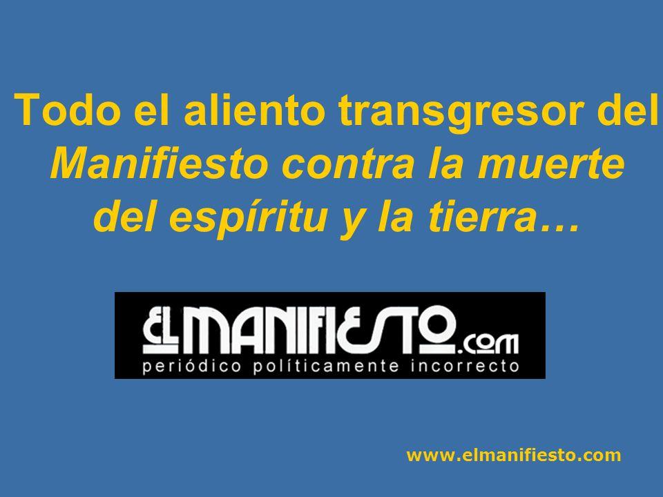 www.elmanifiesto.com Todo el aliento transgresor del Manifiesto contra la muerte del espíritu y la tierra…