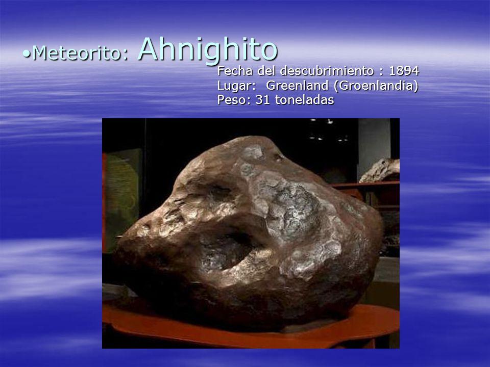 Meteorito: AhnighitoMeteorito: Ahnighito Fecha del descubrimiento : 1894 Lugar: Greenland (Groenlandia) Peso: 31 toneladas