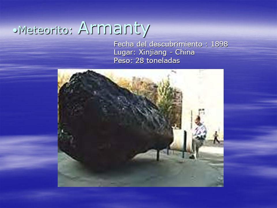Meteorito: ArmantyMeteorito: Armanty Fecha del descubrimiento : 1898 Lugar: Xinjiang - China Peso: 28 toneladas Fecha del descubrimiento : 1898 Lugar: