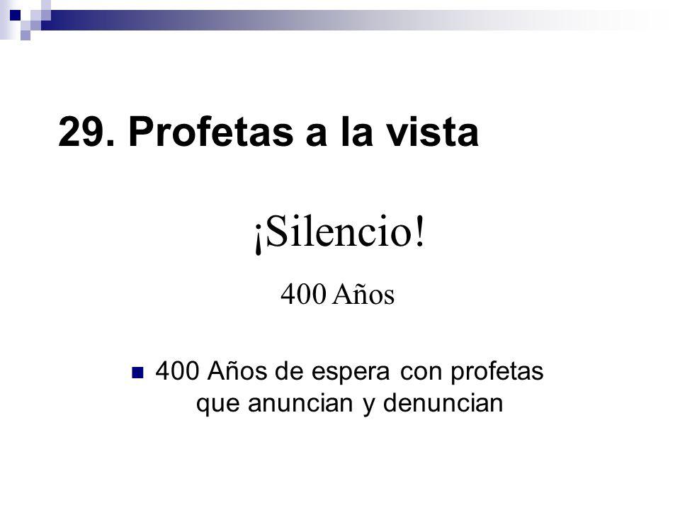 29. Profetas a la vista 400 Años de espera con profetas que anuncian y denuncian ¡Silencio! 400 Años