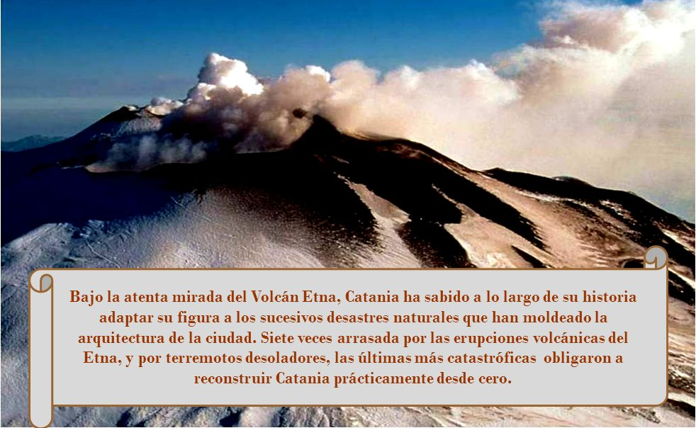 Bajo la atenta mirada del Volcán Etna, Catania ha sabido a lo largo de su historia adaptar su figura a los sucesivos desastres naturales que han moldeado la arquitectura de la ciudad.