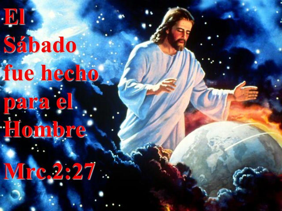 El Sábado fue hecho para el Hombre Mrc.2:27