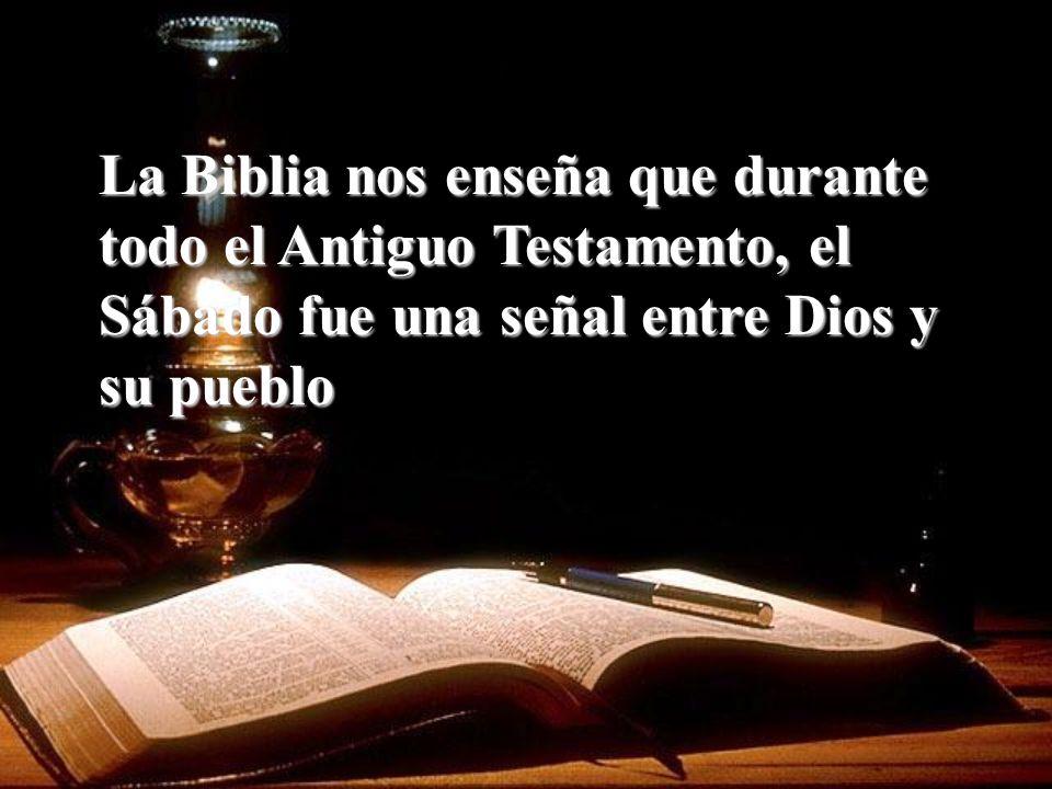 La Biblia nos enseña que durante todo el Antiguo Testamento, el Sábado fue una señal entre Dios y su pueblo