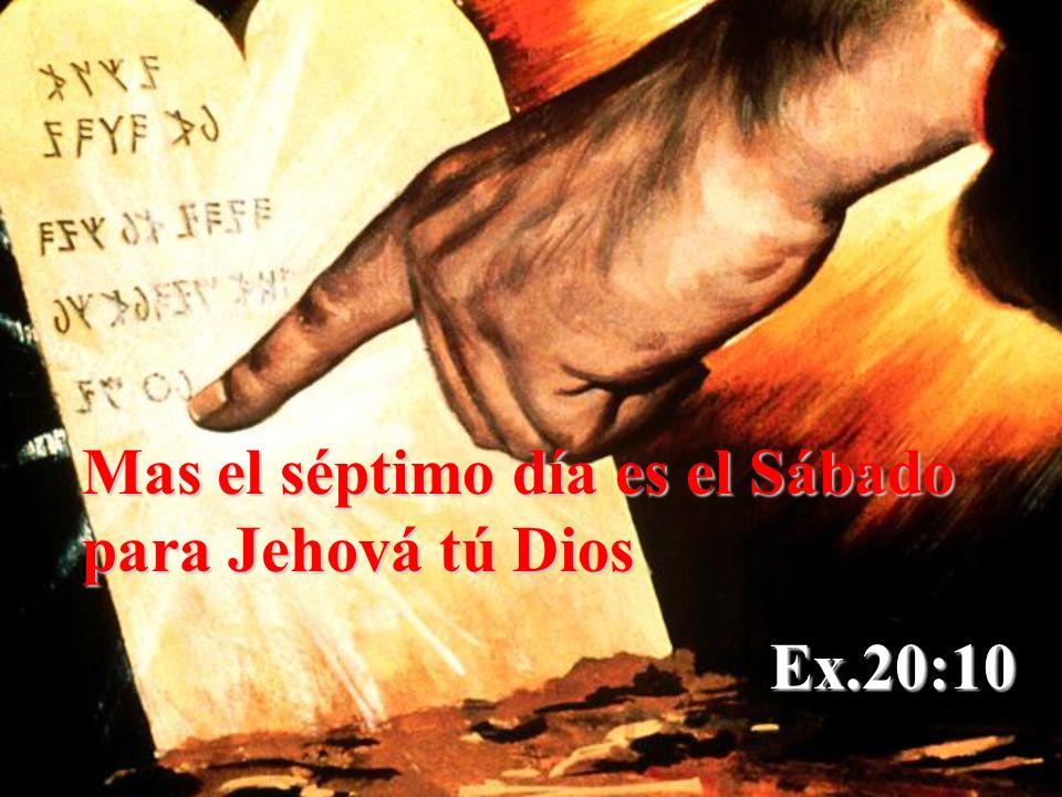 Mas el séptimo día es el Sábado para Jehová tú Dios Ex.20:10