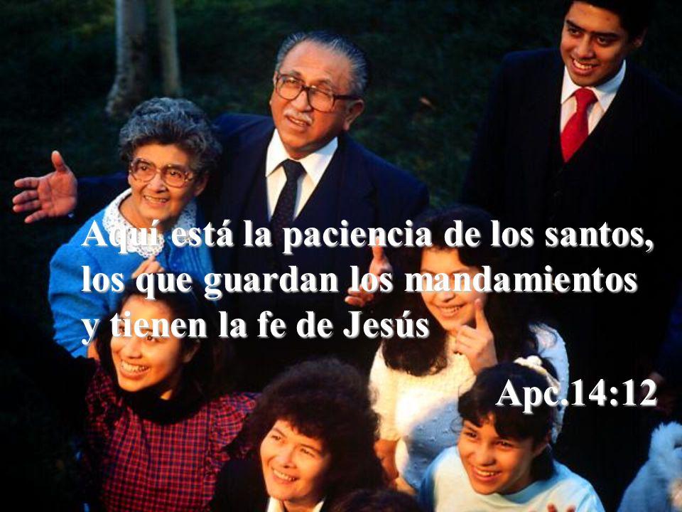 Aquí está la paciencia de los santos, los que guardan los mandamientos y tienen la fe de Jesús Apc.14:12