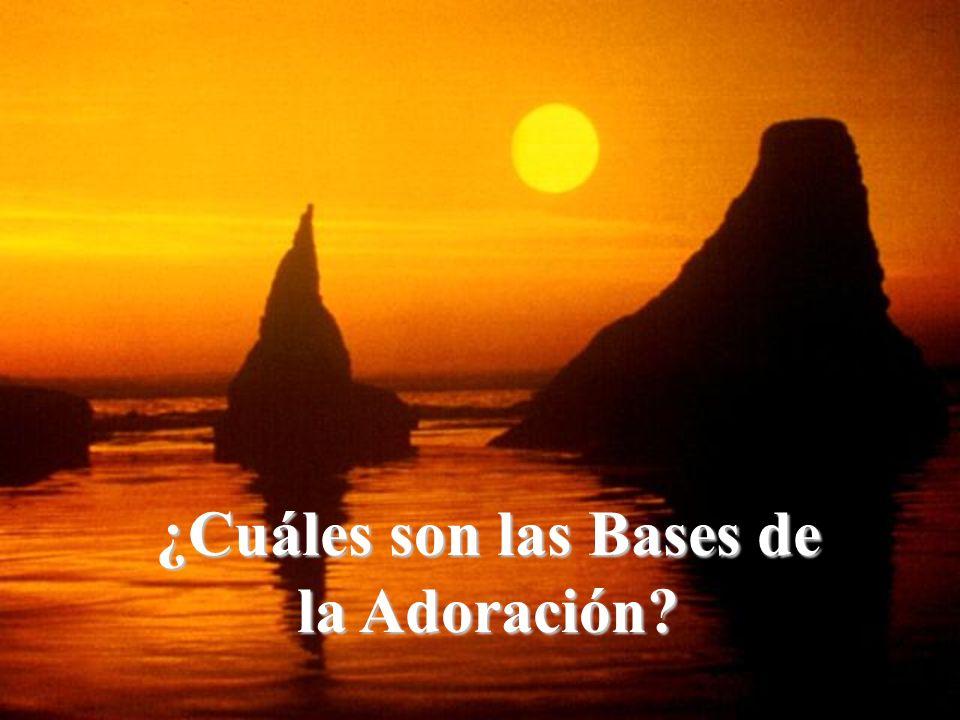 ¿Cuáles son las Bases de la Adoración?