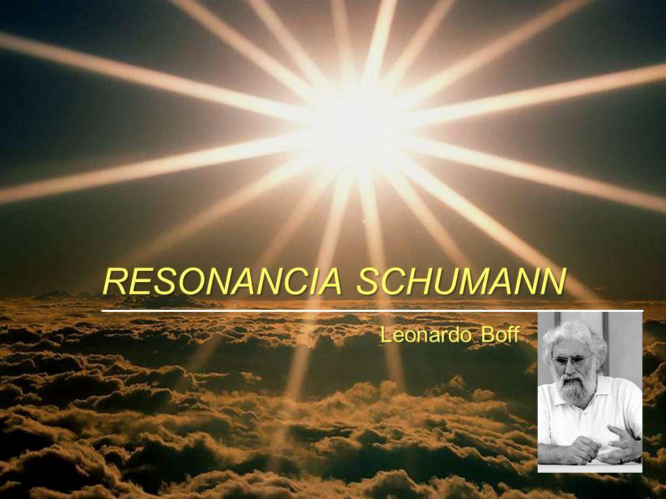 RESONANCIA SCHUMANN Leonardo Boff Leonardo Boff