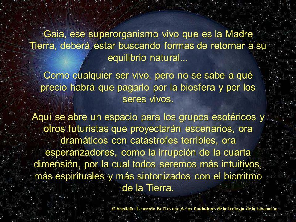 Gaia, ese superorganismo vivo que es la Madre Tierra, deberá estar buscando formas de retornar a su equilibrio natural...