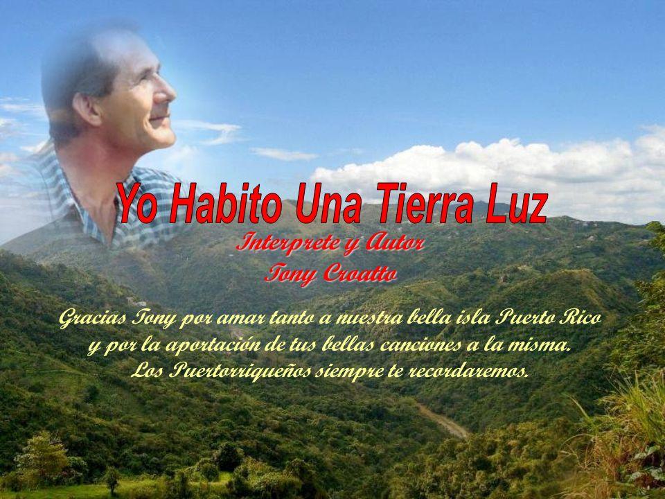 Interprete y Autor Tony Croatto Gracias Tony por amar tanto a nuestra bella isla Puerto Rico y por la aportación de tus bellas canciones a la misma.