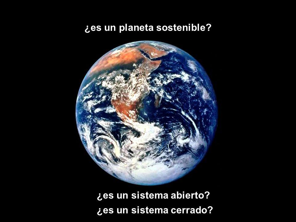 ¿es un sistema cerrado? ¿es un planeta sostenible? ¿es un sistema abierto?