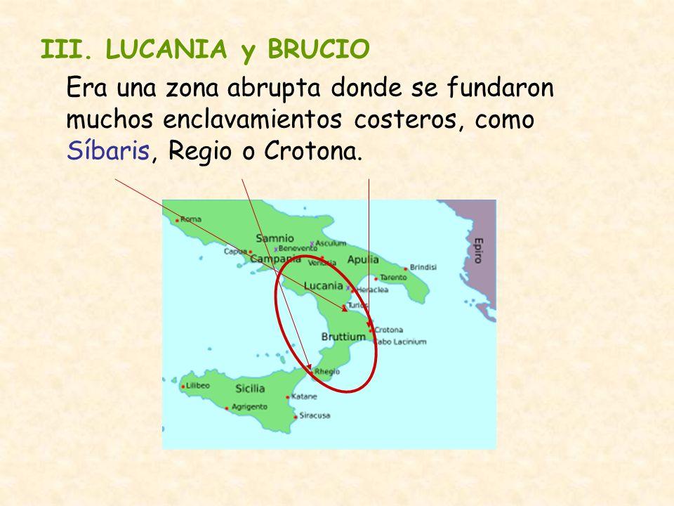 III. LUCANIA y BRUCIO Era una zona abrupta donde se fundaron muchos enclavamientos costeros, como Síbaris, Regio o Crotona.