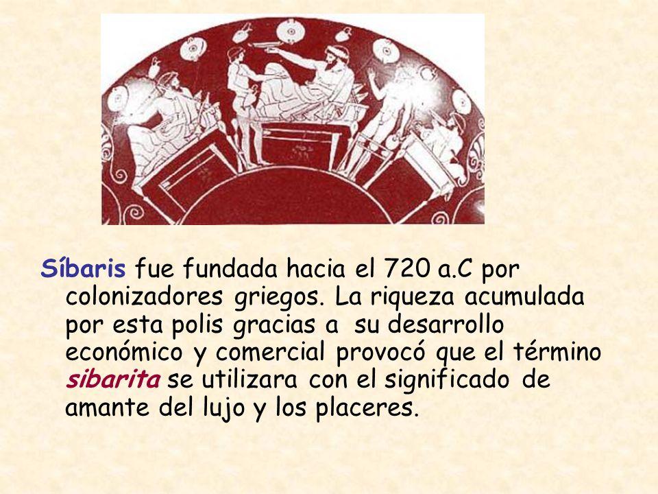 Síbaris fue fundada hacia el 720 a.C por colonizadores griegos. La riqueza acumulada por esta polis gracias a su desarrollo económico y comercial prov