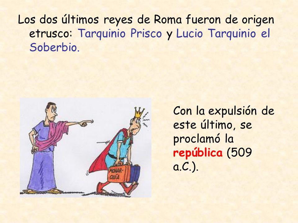 Los dos últimos reyes de Roma fueron de origen etrusco: Tarquinio Prisco y Lucio Tarquinio el Soberbio. Con la expulsión de este último, se proclamó l