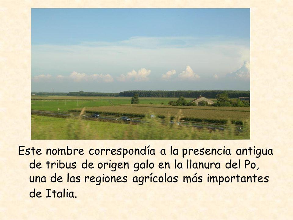 Este nombre correspondía a la presencia antigua de tribus de origen galo en la llanura del Po, una de las regiones agrícolas más importantes de Italia