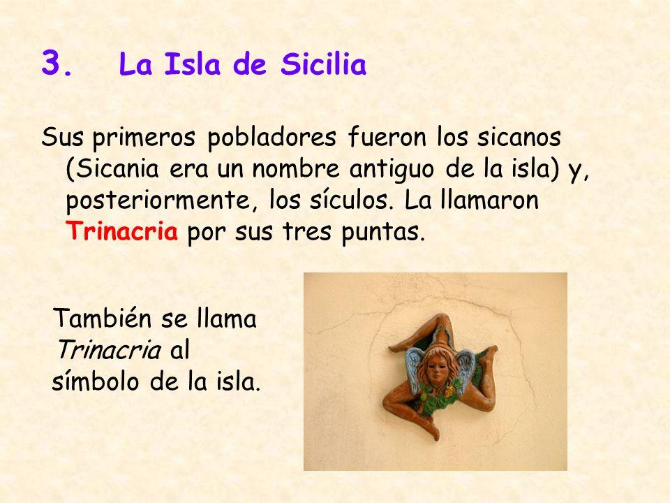 3. La Isla de Sicilia Sus primeros pobladores fueron los sicanos (Sicania era un nombre antiguo de la isla) y, posteriormente, los sículos. La llamaro