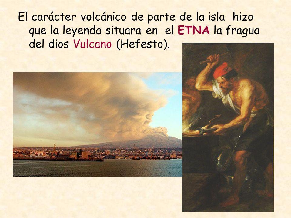 El carácter volcánico de parte de la isla hizo que la leyenda situara en el ETNA la fragua del dios Vulcano (Hefesto).