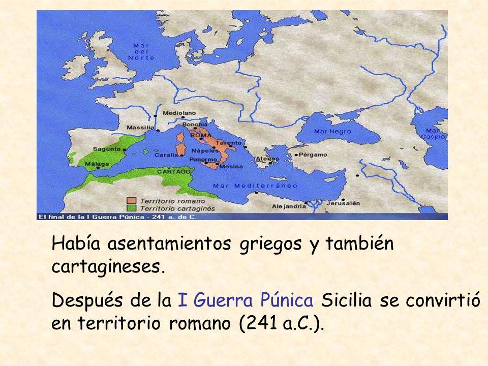 Había asentamientos griegos y también cartagineses. Después de la I Guerra Púnica Sicilia se convirtió en territorio romano (241 a.C.).