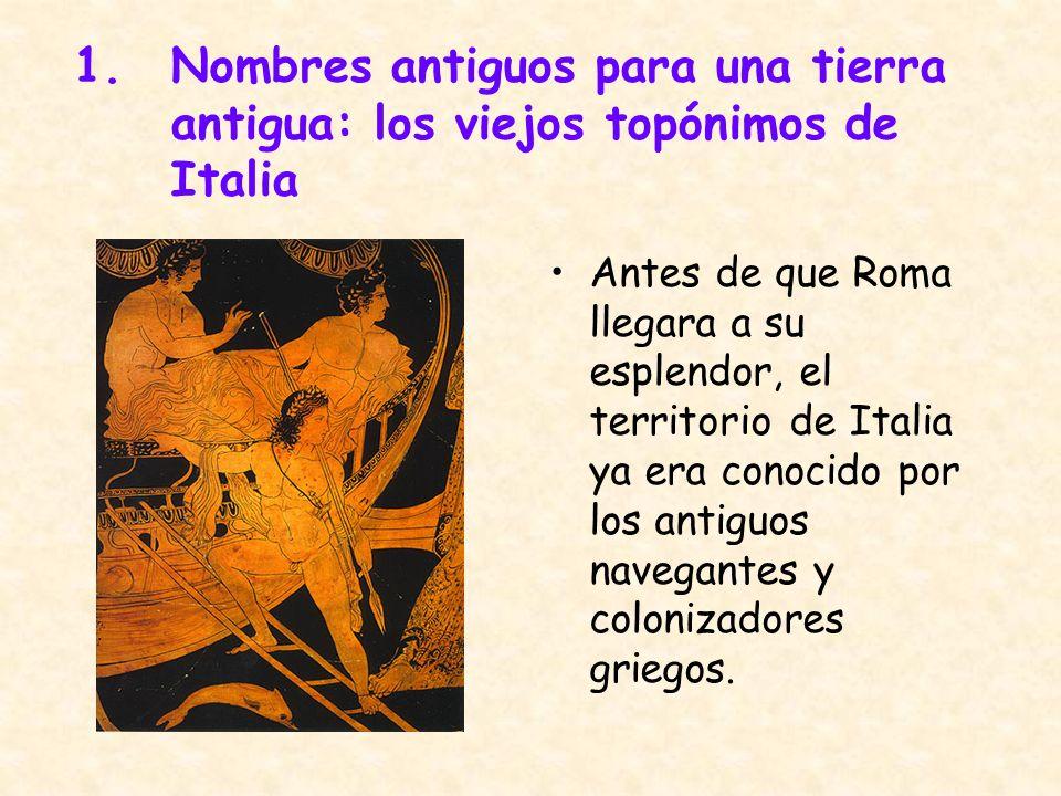 ombres antiguos para una tierra antigua: los viejos topónimos de Italia Antes de que Roma llegara a su esplendor, el territorio de Italia ya era conoc